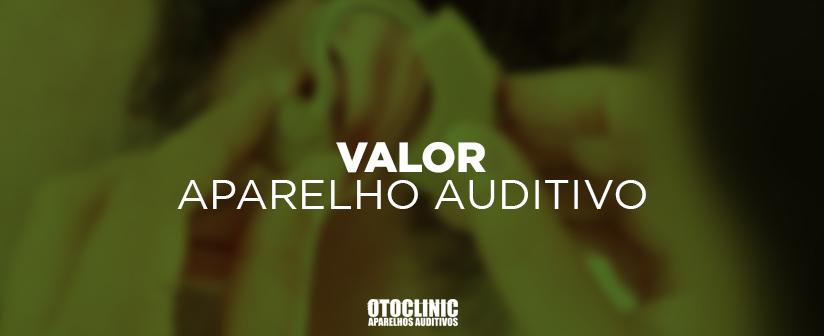 VALOR APARELHO AUDITIVO