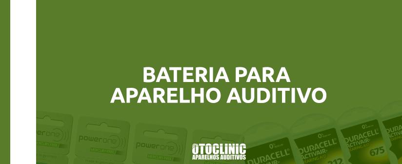 Bateria para aparelho auditivo: onde comprar modelos 10, 13, 312 e 675?
