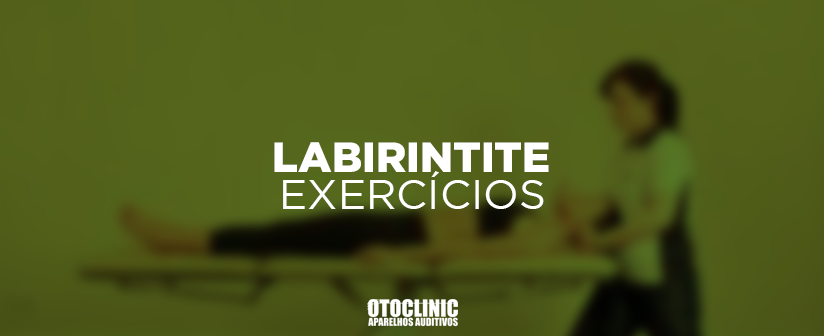 LABIRINTITE EXERCICIOS OTOCLINIC APARELHOS AUDITIVOS