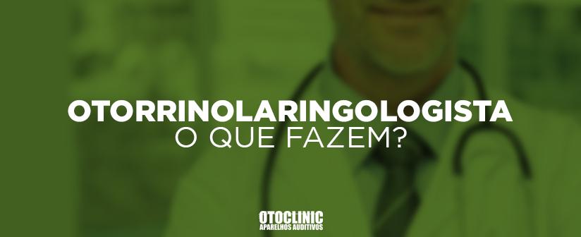 """Otorrinolaringologista, otorrino ou """"médico de ouvido"""": saiba tudo sobre ele"""