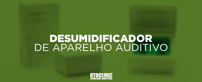 DESUMIDIFICADOR DE APARELHO AUDITIVO
