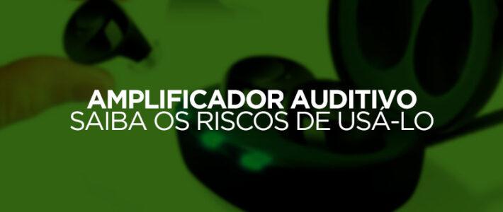amplificador-auditivo-de-som-riscos-de-usar